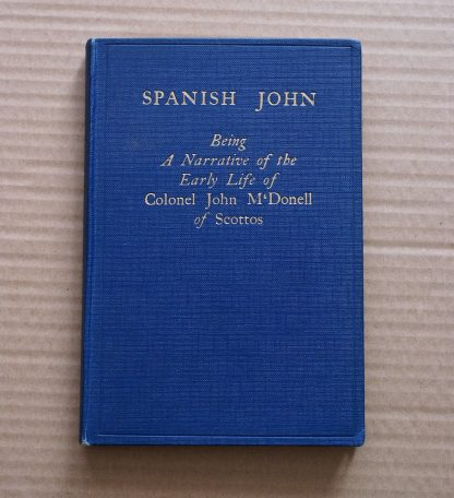 Spanish John-Being a Narrative of the Early Life of Colonel John M'Donell of Scottos